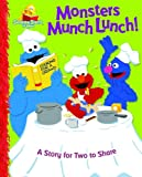 Monsters Munch Lunch!: A Story for Two to Share (Sesame Street Start-To-Read Books)