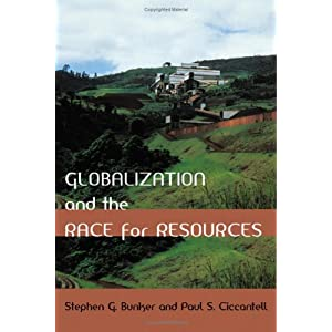 Globalization and the Race for Resources (Themes in Global Social Change) Stephen G. Bunker and Paul S. Ciccantell