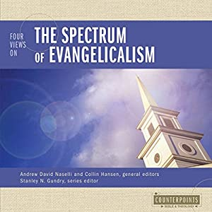Four Views on Evangelicalism: Counterpoints - Exploring Theology | [Andrew David Naselli, Collin Hansen]