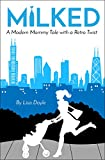 Milked: A Modern Mommy Tale with a Retro Twist