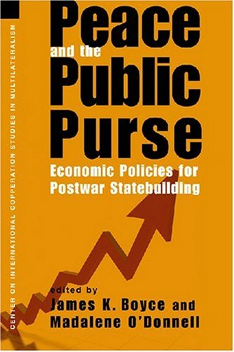 Peace and the Public Purse: Economic Policies for Postwar Statebuilding (Center on International Cooperation Studies in Multilateralism)