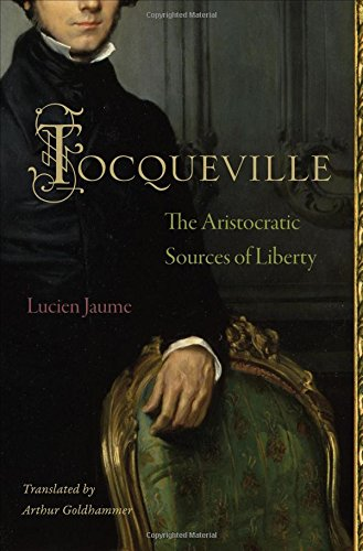 Tocqueville: The Aristocratic Sources of Liberty