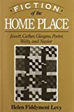 img - for Fiction of the Home Place: Jewett, Cather, Glasglow, Porter, Welty, and Naylor book / textbook / text book