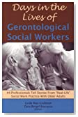 """Days in the Lives of Gerontological Social Workers: 44 Professionals Tell Stories from """"Real-Life"""" Social Work Practice with Older Adults"""