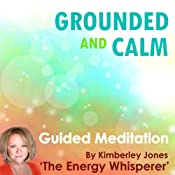 Grounded and Calm: A Guided Energy Meditation from The Energy Whisperer | [Kimberley Jones]