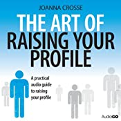 The Art of Raising Your Profile | [Joanna Crosse]