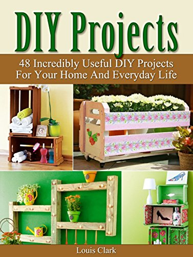 DIY Projects: 48 Incredibly Useful DIY Projects For Your Home And Everyday Life. (DIY Projects, diy household...
