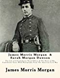 James Morris Morgan  & Sarah Morgan Dawson: The Life of A Confederate Naval Officer & The Diary of His Confederate Sister With Photographs From The American Civil War (1468073087) by Morgan, James Morris