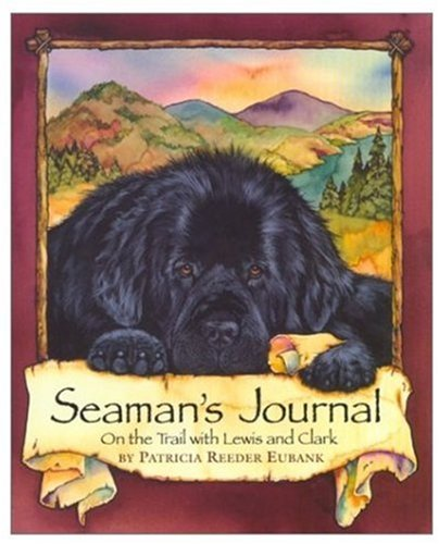 Seaman's Journal: On the Trail With Lewis and Clark, by Patricia Eubank, Patti Reeder Eubank, P. Eubank