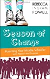 Season of Change: Parenting Your Middle Schooler with Passion and Purpose