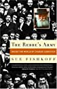 The Rebbe&#39;s Army: Inside the World of Chabad-Lubavitch