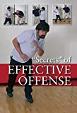 """""""Secrets"""" of Effective Offense: Survival Strategies for Self-Defense, Martial Arts, and Law Enforcement"""