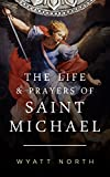 Read The Life and Prayers of Saint Michael the Archangel on-line