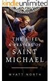 The Life and Prayers of Saint Michael the Archangel