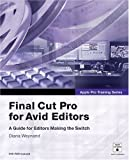 Apple Pro Training Series: Final Cut Pro for Avid Editors (0321245776) by Weynand, Diana