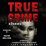 True Crime Stories: A Prequel: 4 Shocking True Crime Cases | Jack Rosewood