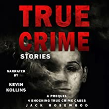 True Crime Stories: A Prequel: 4 Shocking True Crime Cases Audiobook by Jack Rosewood Narrated by Kevin Kollins