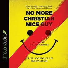 No More Christian Nice Guy: When Being Nice - Instead of Good - Hurts Men, Women, and Children | Livre audio Auteur(s) : Paul Coughlin Narrateur(s) : P. J. Ochlan