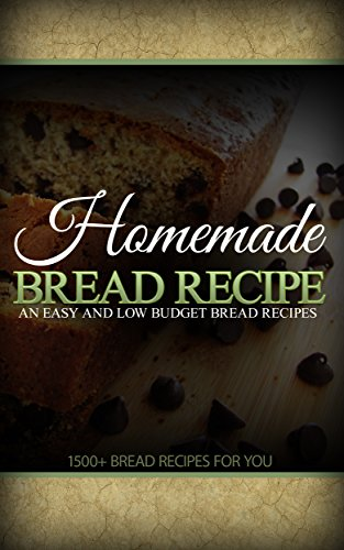 AN EASY AND LOW BUDGET 1500 HEALTHY AND DELICIOUS BREAD RECIPES: 1500 Bread Recipes by Sehr Ali