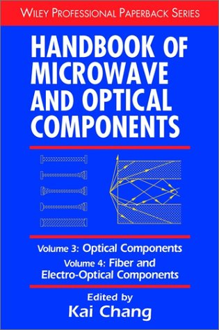 Handbook of Microwave and Optical Components, Volume 3: Optical Components and Volume 4: Fiber and Electro-Optical Compo