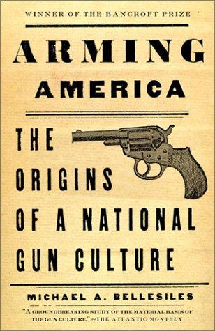 Arming America: The Origins of a National Gun Culture