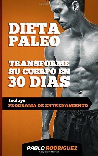 Dieta paleo - Transforme su cuerpo en 30 días con la dieta Paleolitica: Programa de alimentación y entrenamiento para bajar de peso, quemar grasas, definir y ganar musculatura: Volume 3