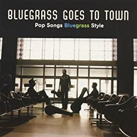 Various Artists - Bluegrass Goes To Town - Pop Songs Bluegrass Style