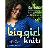Big Girl Knits: 25 Big, Bold Projects Shaped for Real Women with Real Curvesby Jillian Moreno