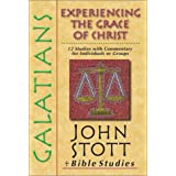 Galatians: Experiencing The Grace Of Christby John Stott