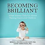 Becoming Brilliant: What Science Tells Us About Raising Successful Children   Roberta Michnick Golinkoff,Kathy Hirsh-Pasek