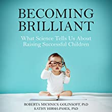 Becoming Brilliant: What Science Tells Us About Raising Successful Children Audiobook by Roberta Michnick Golinkoff, Kathy Hirsh-Pasek Narrated by Allyson Ryan