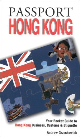 Passport Hong Kong: Your Pocket Guide to Hong Kong Business, Customs & Etiquette (Passport to the World)