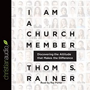 I Am a Church Member: Discovering the Attitude that Makes the Difference | [Thom R. Rainer]