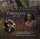 Chronicles of the Civil War: An Illustrated History of War Between the States (1567997287) by Phillips, David