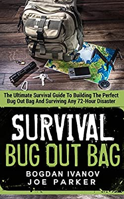 Survival: Bug Out Bag - The Ultimate Survival Guide To Building The Perfect Bug Out Bag And Surviving Any 72-Hour Disaster (Survival & Prepping)