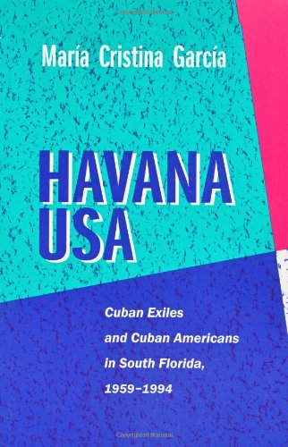 Havana USA: Cuban Exiles and Cuban Americans in South...