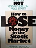 img - for How to Lose Money in the Stock Market: A Complete Guide to Not Going Broke on Wall Street book / textbook / text book
