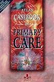 Atlas Casebook of Primary Care (1873413564) by Williams, Ian