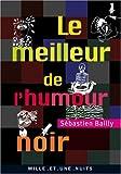 echange, troc Sébastien Bailly - Le meilleur de l'humour noir