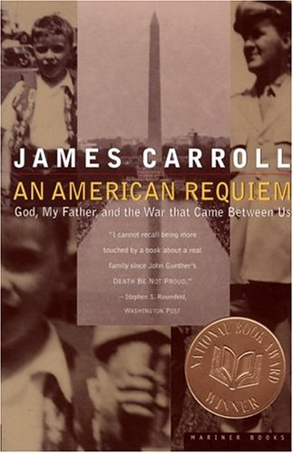 An American Requiem: God, My Father, and the War That Came Between Us, JAMES CARROLL