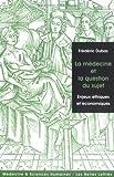 echange, troc Frédéric Dubas - La médecine et la question du sujet : Enjeux éthiques et économiques