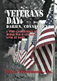 Veterans Day: Darien, Connecticut: A Time-Line Journal of World War II and Our Lives At Home.
