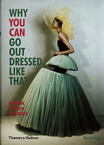 Why You Can Go Out Dressed Like That: Modern Fashion Explained