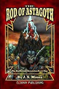 The Half-Breed Chronicles: Book One: The Rod of Astagoth (Volume 1) download ebook