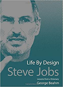 Steve Jobs - Life By Design: Lessons From A Visionary