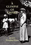 img - for A Glimpse of Empire by Jessica Douglas-Home (2011-11-01) book / textbook / text book
