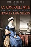 img - for An Admirable Wife: The Life And Times Of Frances, Lady Nelson book / textbook / text book