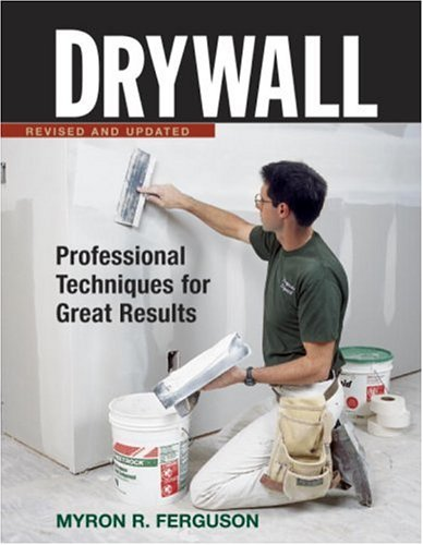 Drywall : Professional Techniques for Great Results, MYRON R. FERGUSON
