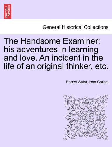 The Handsome Examiner: his adventures in learning and love. An incident in the life of an original thinker, etc.