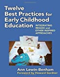 Twelve Best Practices for Early Childhood Education: Integrating Reggio and Other Inspired Approaches by Ann Lewin-Benham (2011) Paperback